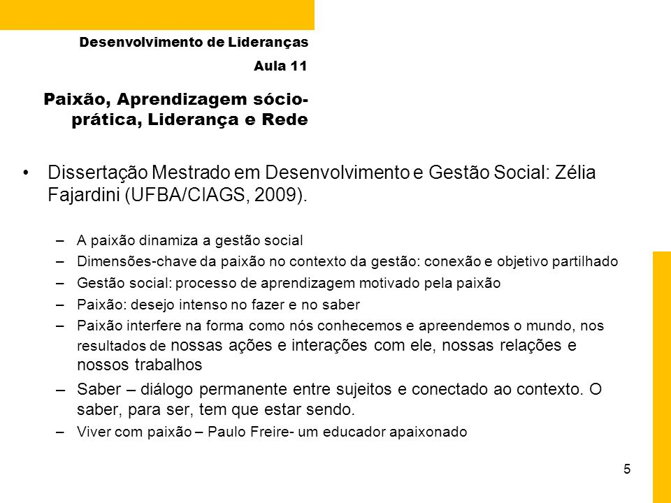 5 Paixão, Aprendizagem sócio- prática, Liderança e Rede Desenvolvimento de Lideranças Aula 11 Dissertação Mestrado em Desenvolvimento e Gestão Social: