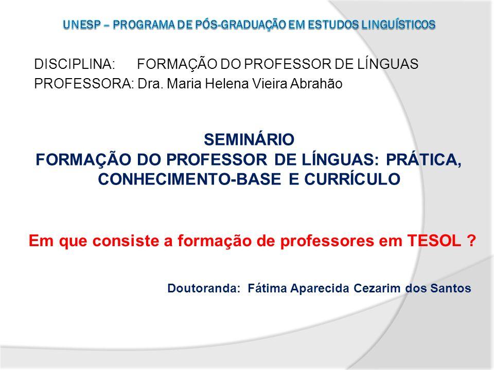 CONHECIMENTO-BASE DA FORMAÇÃO : PROPOSTA DE FREEMAN e JOHNSON (1998, 2009) Pressupostos: O referencial teórico é a chave do conhecimento-base de TESOL como profissão.