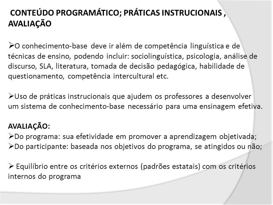 CONTEÚDO PROGRAMÁTICO; PRÁTICAS INSTRUCIONAIS, AVALIAÇÃO O conhecimento-base deve ir além de competência linguística e de técnicas de ensino, podendo