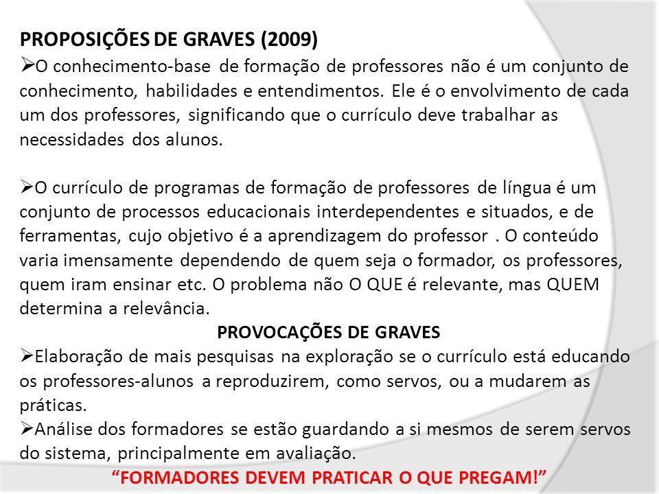 PROPOSIÇÕES DE GRAVES (2009) O conhecimento-base de formação de professores não é um conjunto de conhecimento, habilidades e entendimentos. Ele é o en