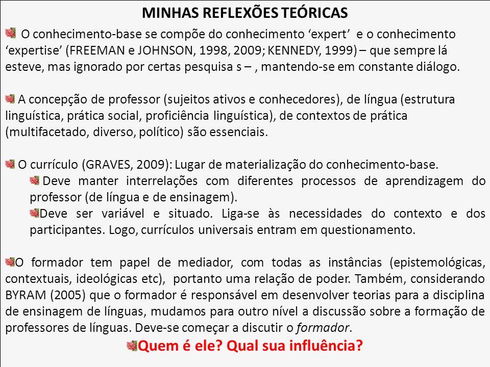 MINHAS REFLEXÕES TEÓRICAS O conhecimento-base se compõe do conhecimento expert e o conhecimento expertise (FREEMAN e JOHNSON, 1998, 2009; KENNEDY, 199