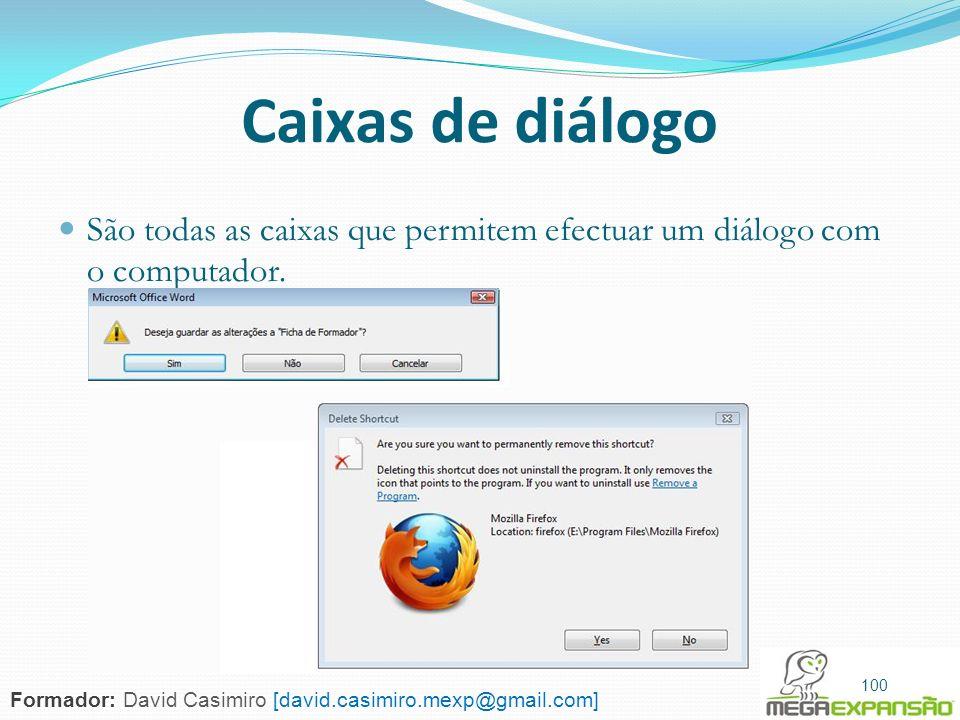 100 Caixas de diálogo São todas as caixas que permitem efectuar um diálogo com o computador. 100 Formador: David Casimiro [david.casimiro.mexp@gmail.c