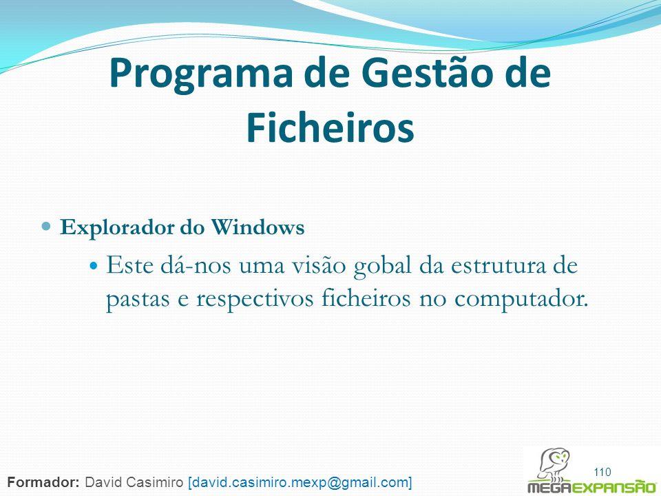 110 Programa de Gestão de Ficheiros Explorador do Windows Este dá-nos uma visão gobal da estrutura de pastas e respectivos ficheiros no computador. 11
