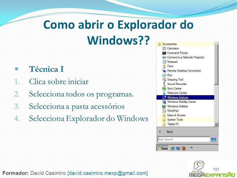 111 Como abrir o Explorador do Windows?? Técnica I 1. Clica sobre iniciar 2. Selecciona todos os programas. 3. Selecciona a pasta acessórios 4. Selecc