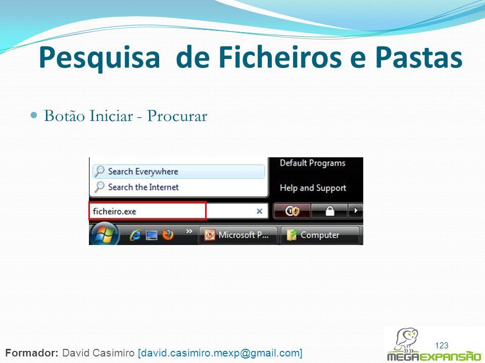 123 Pesquisa de Ficheiros e Pastas Botão Iniciar - Procurar 123 Formador: David Casimiro [david.casimiro.mexp@gmail.com]