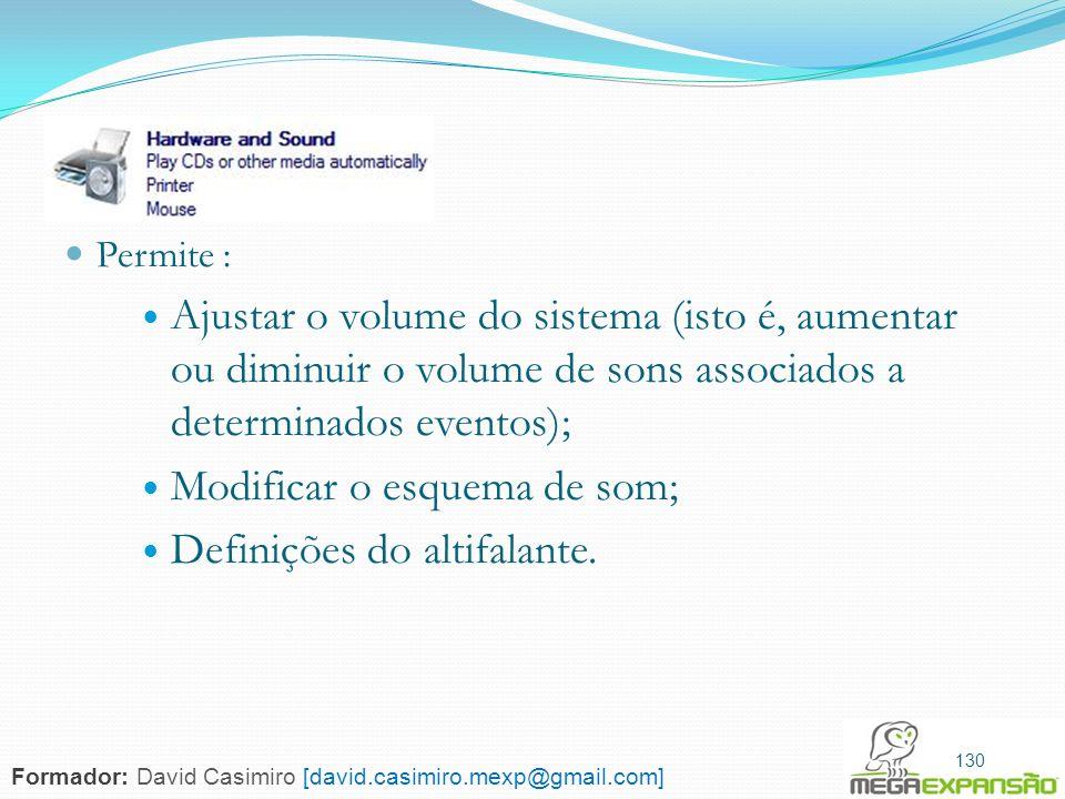 130 Permite : Ajustar o volume do sistema (isto é, aumentar ou diminuir o volume de sons associados a determinados eventos); Modificar o esquema de so