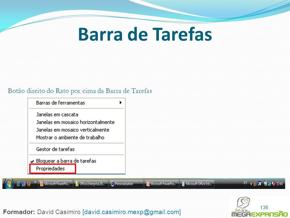 136 Barra de Tarefas Botão direito do Rato por cima da Barra de Tarefas 136 Formador: David Casimiro [david.casimiro.mexp@gmail.com]