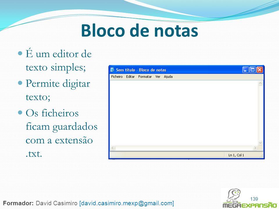 139 Bloco de notas É um editor de texto simples; Permite digitar texto; Os ficheiros ficam guardados com a extensão.txt. 139 Formador: David Casimiro