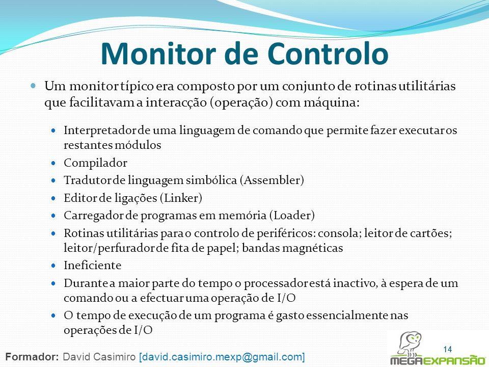 Monitor de Controlo Um monitor típico era composto por um conjunto de rotinas utilitárias que facilitavam a interacção (operação) com máquina: Interpr