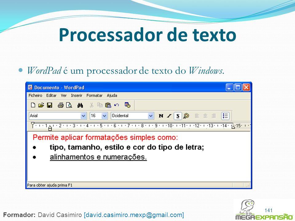141 Processador de texto WordPad é um processador de texto do Windows. 141 Formador: David Casimiro [david.casimiro.mexp@gmail.com]