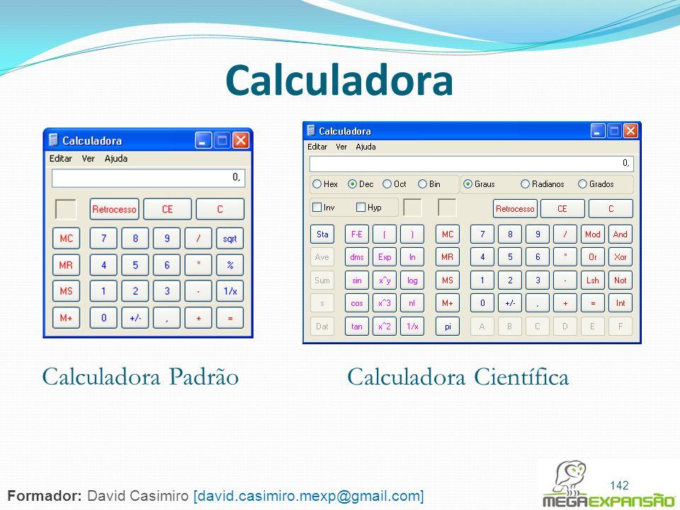 142 Calculadora Calculadora Padrão Calculadora Científica 142 Formador: David Casimiro [david.casimiro.mexp@gmail.com]