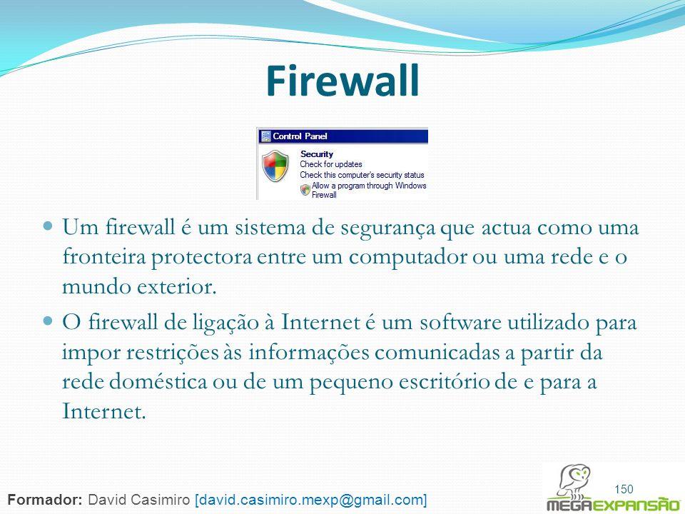 150 Firewall Um firewall é um sistema de segurança que actua como uma fronteira protectora entre um computador ou uma rede e o mundo exterior. O firew