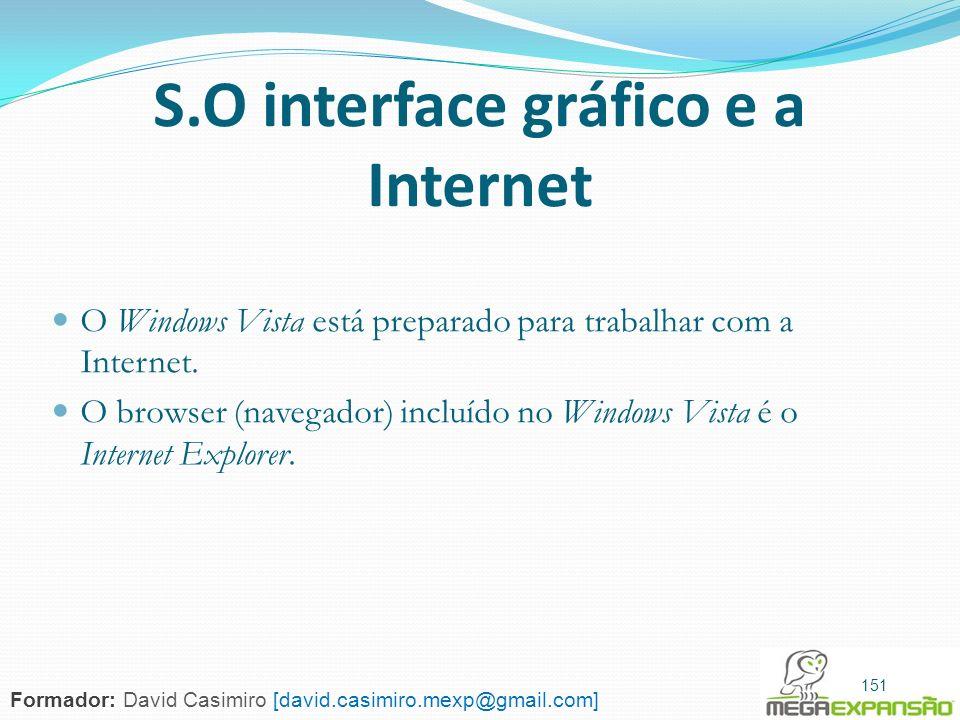 151 S.O interface gráfico e a Internet O Windows Vista está preparado para trabalhar com a Internet. O browser (navegador) incluído no Windows Vista é