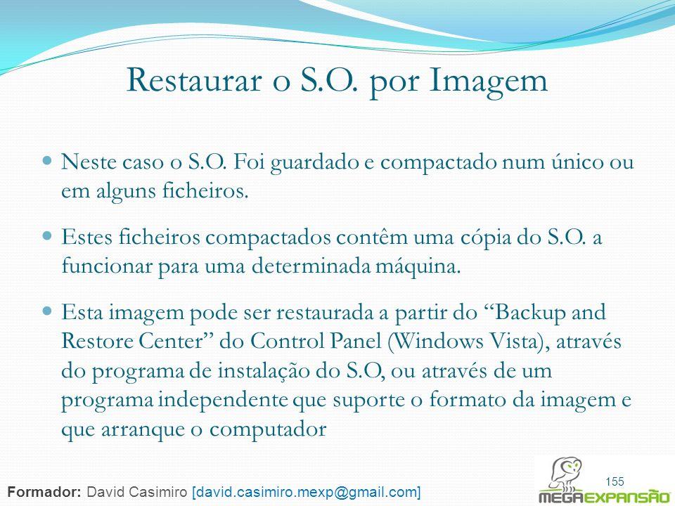Restaurar o S.O. por Imagem Neste caso o S.O. Foi guardado e compactado num único ou em alguns ficheiros. Estes ficheiros compactados contêm uma cópia