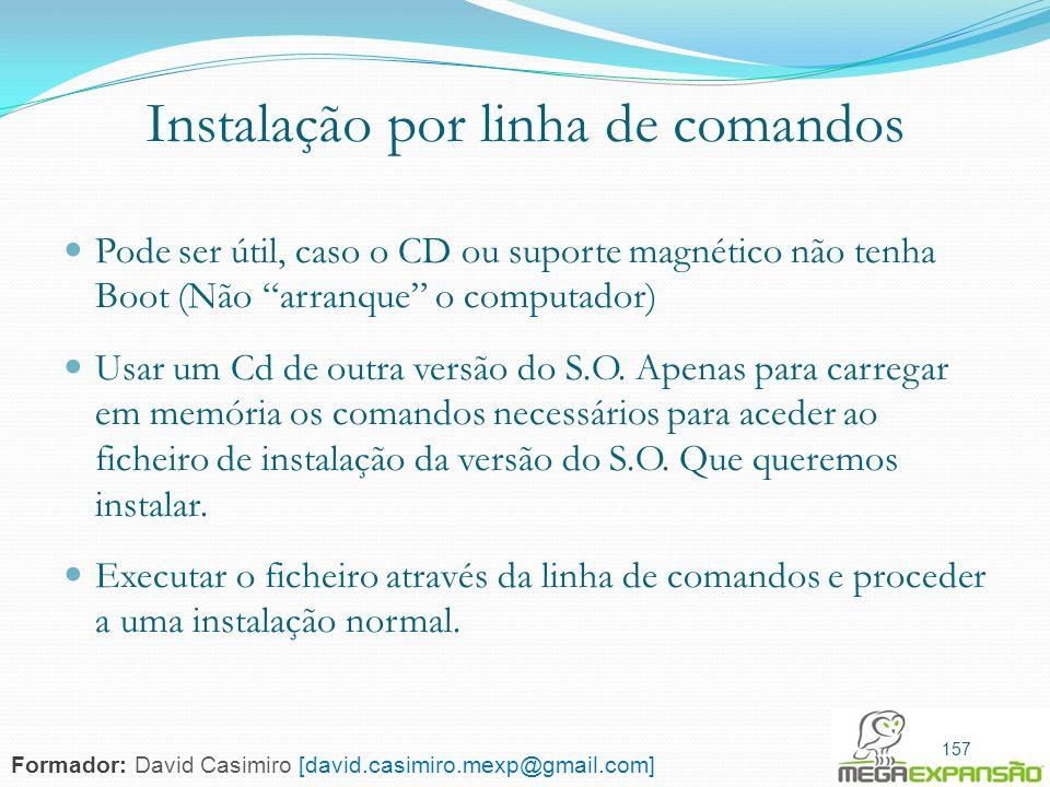 Instalação por linha de comandos Pode ser útil, caso o CD ou suporte magnético não tenha Boot (Não arranque o computador) Usar um Cd de outra versão d