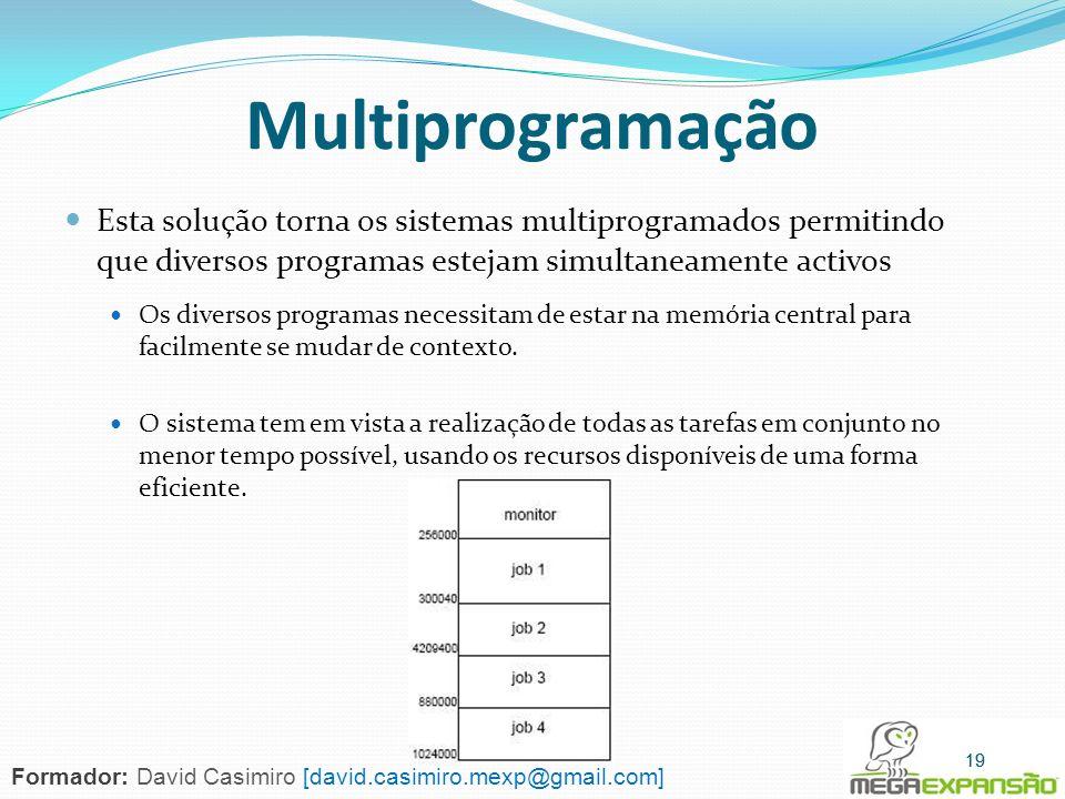Multiprogramação Esta solução torna os sistemas multiprogramados permitindo que diversos programas estejam simultaneamente activos Os diversos program