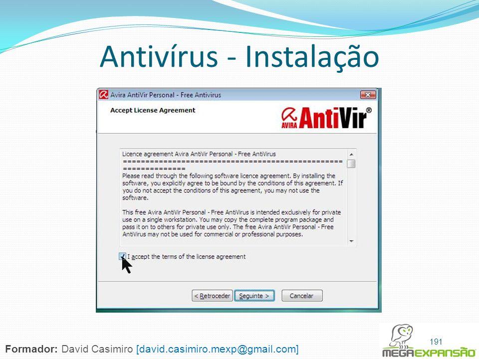 Antivírus - Instalação 191 Formador: David Casimiro [david.casimiro.mexp@gmail.com]