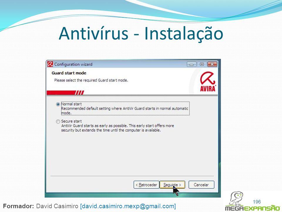 Antivírus - Instalação 196 Formador: David Casimiro [david.casimiro.mexp@gmail.com]