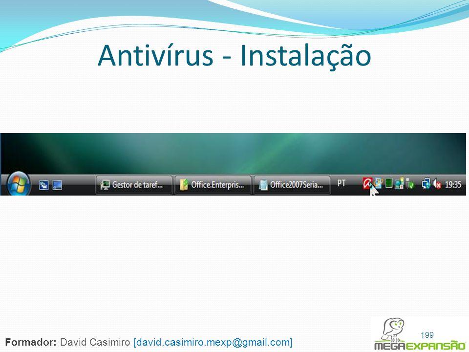 Antivírus - Instalação 199 Formador: David Casimiro [david.casimiro.mexp@gmail.com]