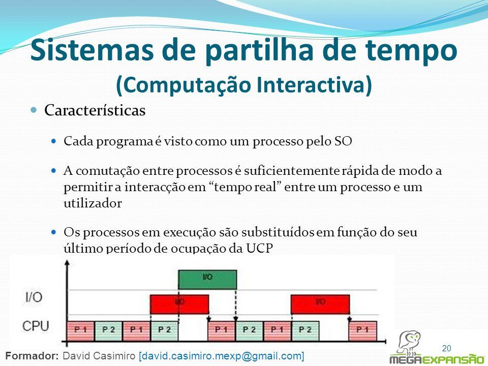Sistemas de partilha de tempo (Computação Interactiva) Características Cada programa é visto como um processo pelo SO A comutação entre processos é su