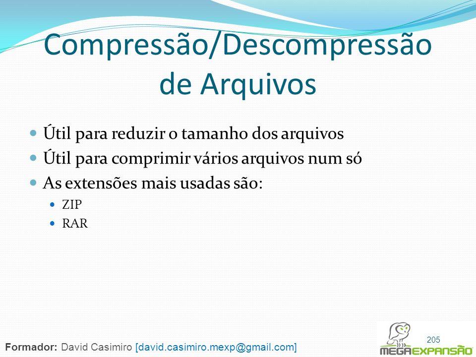 Compressão/Descompressão de Arquivos Útil para reduzir o tamanho dos arquivos Útil para comprimir vários arquivos num só As extensões mais usadas são: