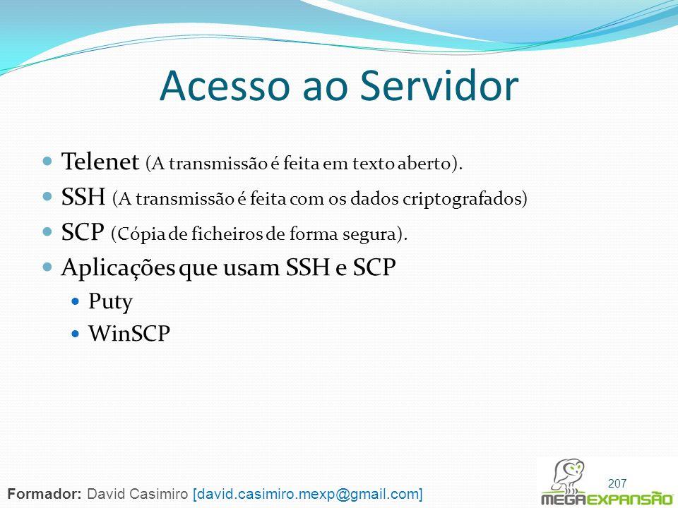 Acesso ao Servidor Telenet (A transmissão é feita em texto aberto). SSH (A transmissão é feita com os dados criptografados) SCP (Cópia de ficheiros de