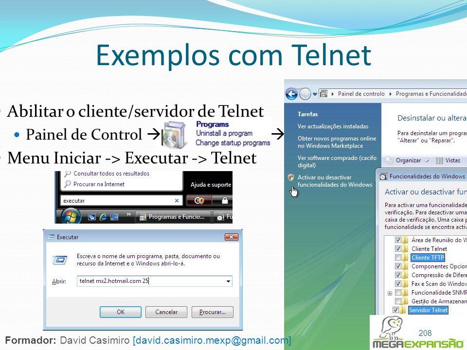 Exemplos com Telnet Abilitar o cliente/servidor de Telnet Painel de Control Menu Iniciar -> Executar -> Telnet 208 Formador: David Casimiro [david.cas