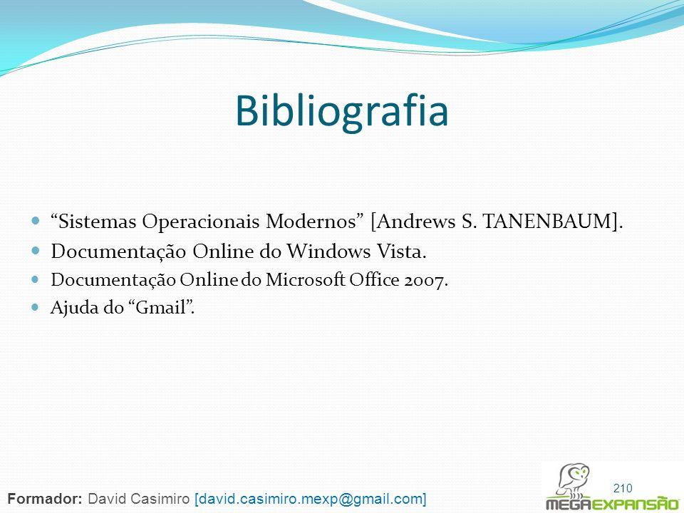 Bibliografia Sistemas Operacionais Modernos [Andrews S. TANENBAUM]. Documentação Online do Windows Vista. Documentação Online do Microsoft Office 2007