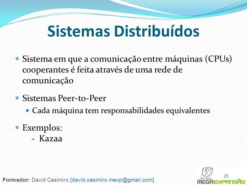Sistemas Distribuídos Sistema em que a comunicação entre máquinas (CPUs) cooperantes é feita através de uma rede de comunicação Sistemas Peer-to-Peer