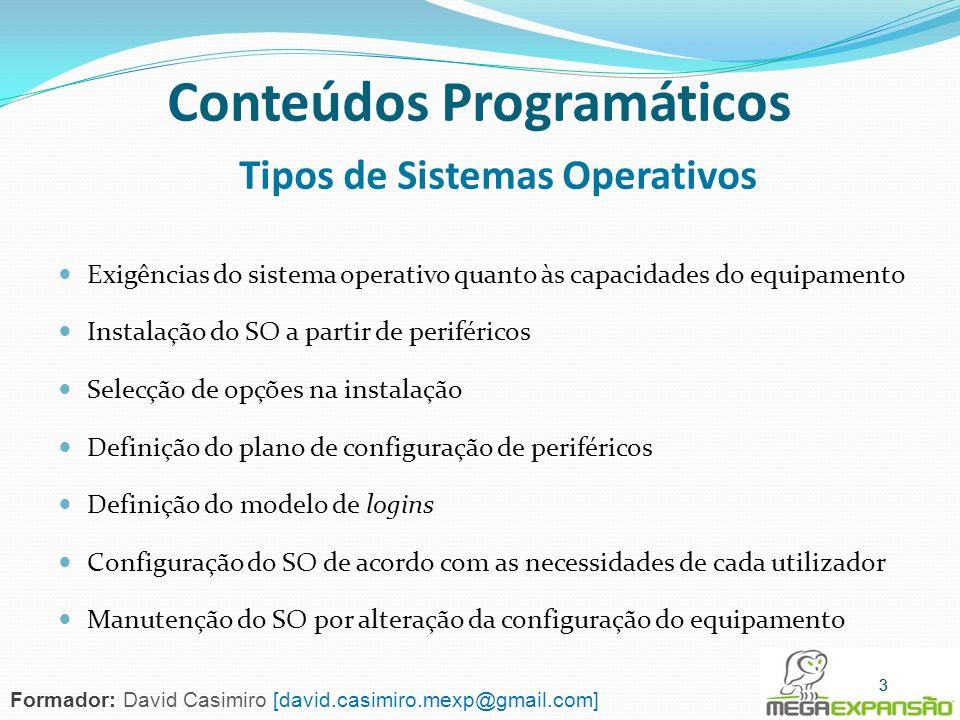 Conteúdos Programáticos Tipos de Sistemas Operativos Exigências do sistema operativo quanto às capacidades do equipamento Instalação do SO a partir de