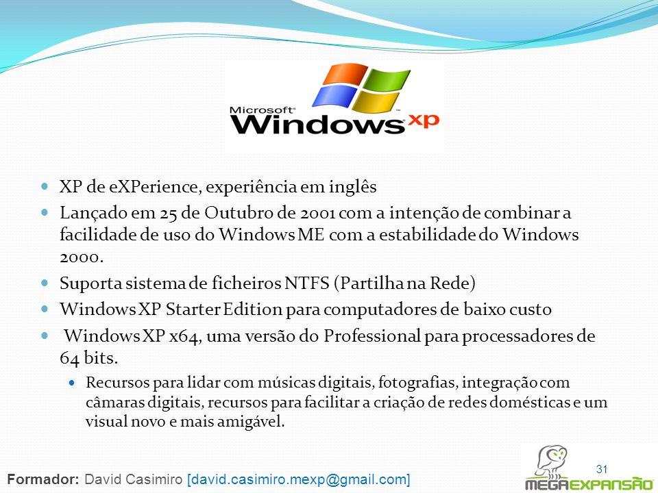 XP de eXPerience, experiência em inglês Lançado em 25 de Outubro de 2001 com a intenção de combinar a facilidade de uso do Windows ME com a estabilida