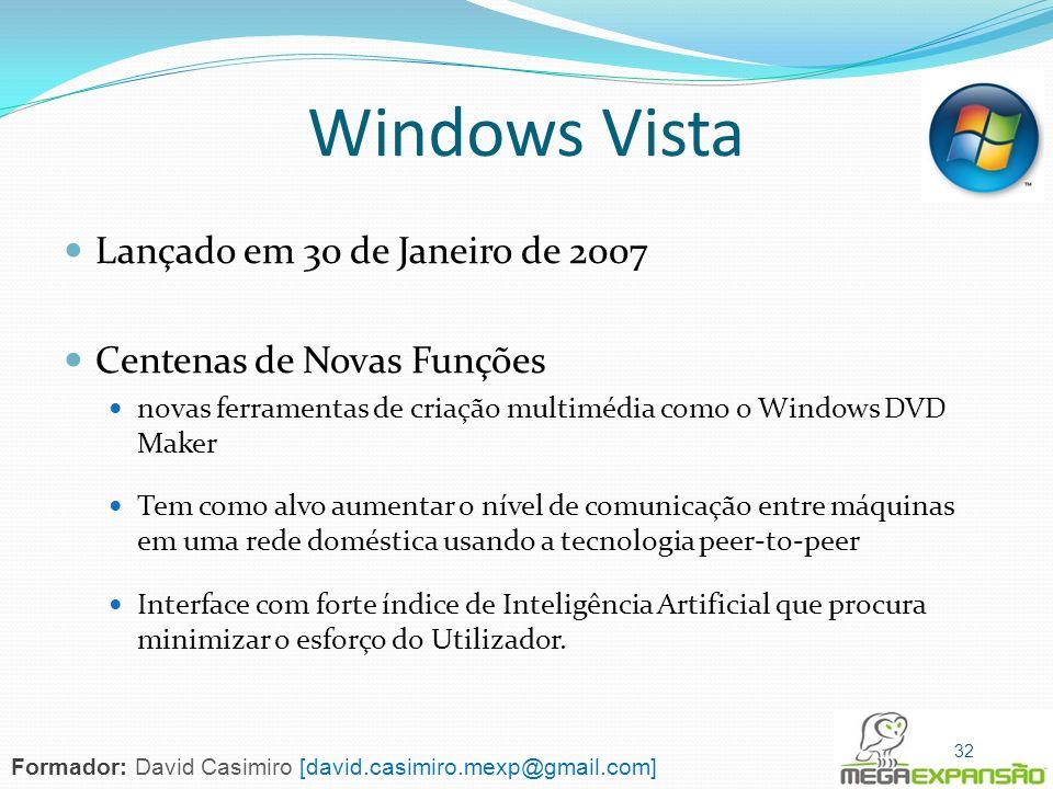 Windows Vista Lançado em 30 de Janeiro de 2007 Centenas de Novas Funções novas ferramentas de criação multimédia como o Windows DVD Maker Tem como alv