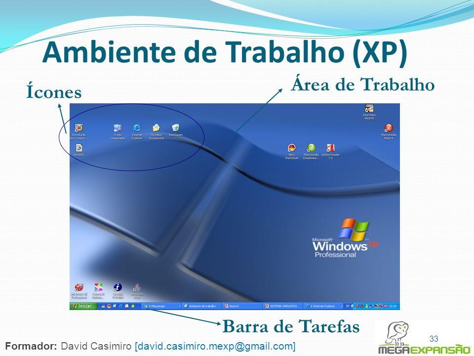 33 Ambiente de Trabalho (XP) Ícones Barra de Tarefas Área de Trabalho 33 Formador: David Casimiro [david.casimiro.mexp@gmail.com]