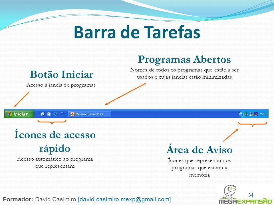 34 Barra de Tarefas Botão Iniciar Acesso à janela de programas Ícones de acesso rápido Acesso automático ao programa que representam Área de Aviso Íco
