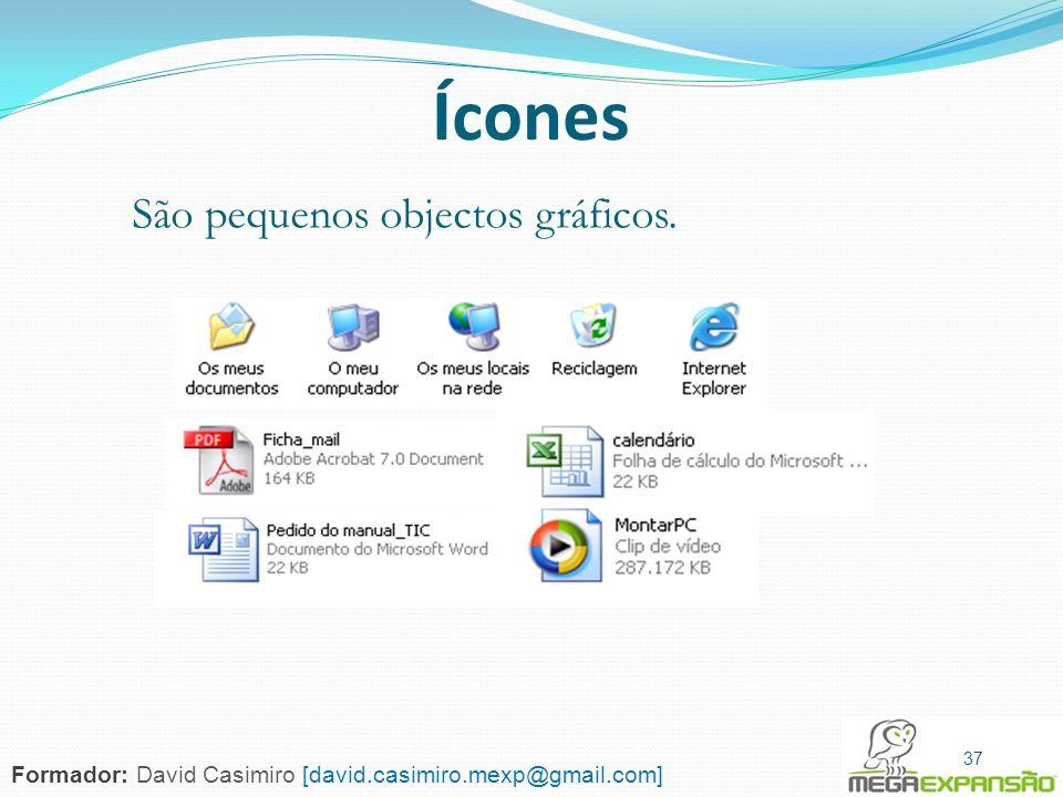 37 Ícones São pequenos objectos gráficos. 37 Formador: David Casimiro [david.casimiro.mexp@gmail.com]