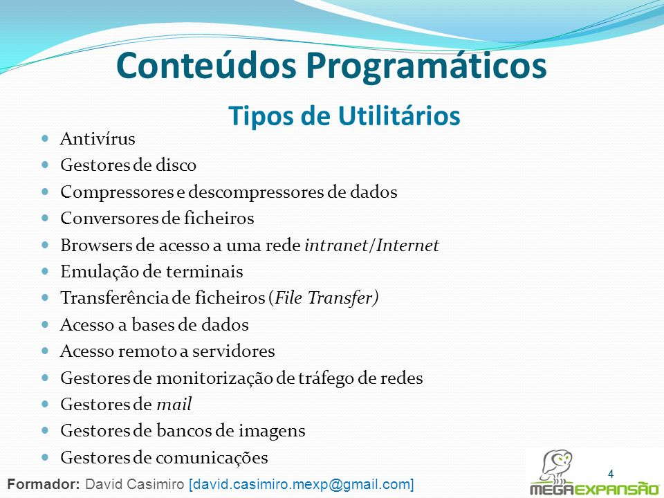 Antivírus Gestores de disco Compressores e descompressores de dados Conversores de ficheiros Browsers de acesso a uma rede intranet/Internet Emulação