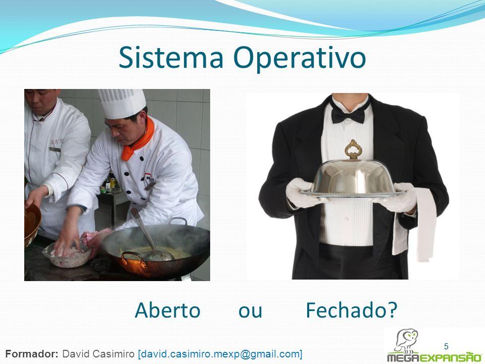 Sistema Operativo Abertoou Fechado? 5 5 Formador: David Casimiro [david.casimiro.mexp@gmail.com]