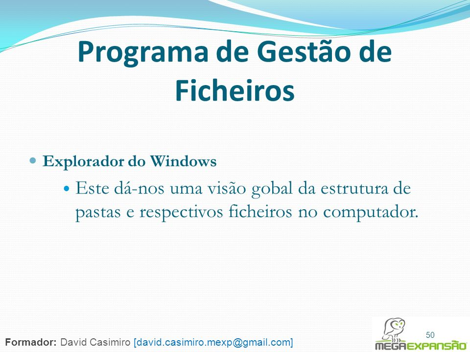 50 Programa de Gestão de Ficheiros Explorador do Windows Este dá-nos uma visão gobal da estrutura de pastas e respectivos ficheiros no computador. 50