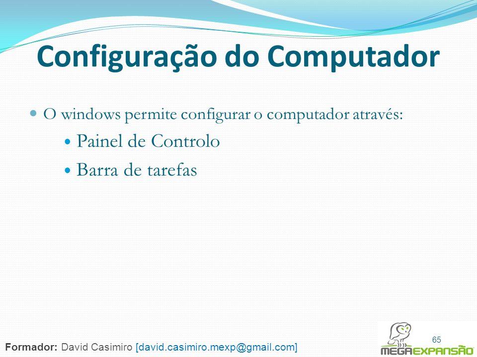 65 Configuração do Computador O windows permite configurar o computador através: Painel de Controlo Barra de tarefas 65 Formador: David Casimiro [davi