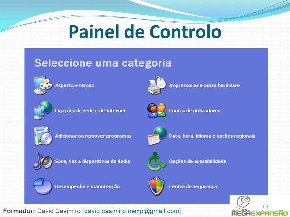 66 Painel de Controlo 66 Formador: David Casimiro [david.casimiro.mexp@gmail.com]