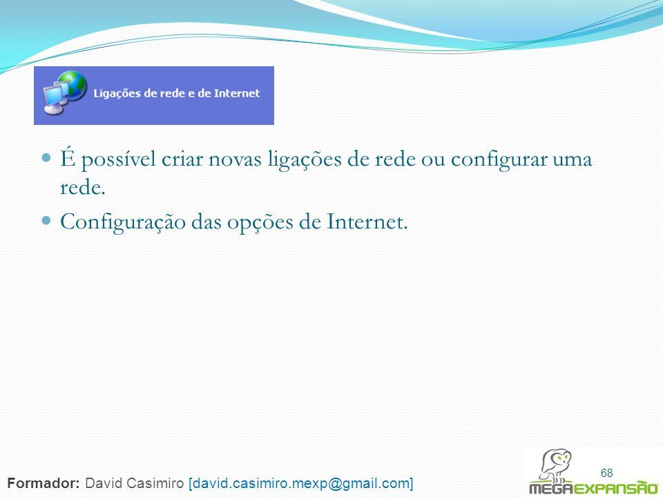 68 É possível criar novas ligações de rede ou configurar uma rede. Configuração das opções de Internet. 68 Formador: David Casimiro [david.casimiro.me