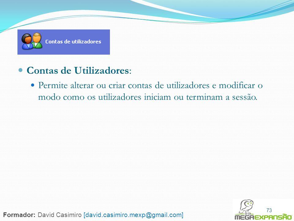 73 Contas de Utilizadores: Permite alterar ou criar contas de utilizadores e modificar o modo como os utilizadores iniciam ou terminam a sessão. 73 Fo