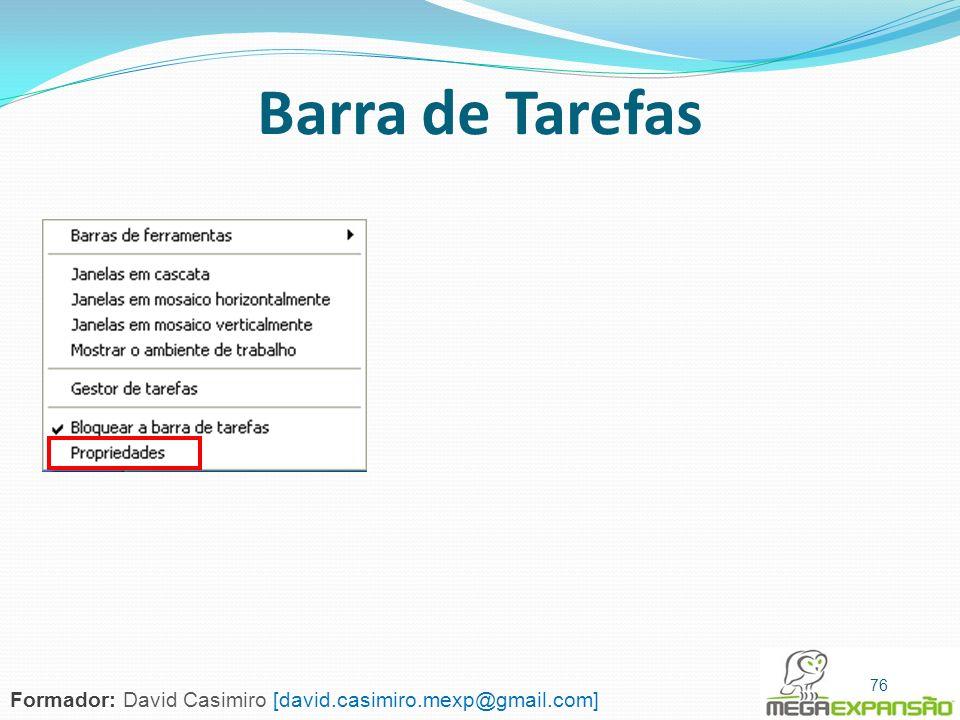 76 Barra de Tarefas 76 Formador: David Casimiro [david.casimiro.mexp@gmail.com]
