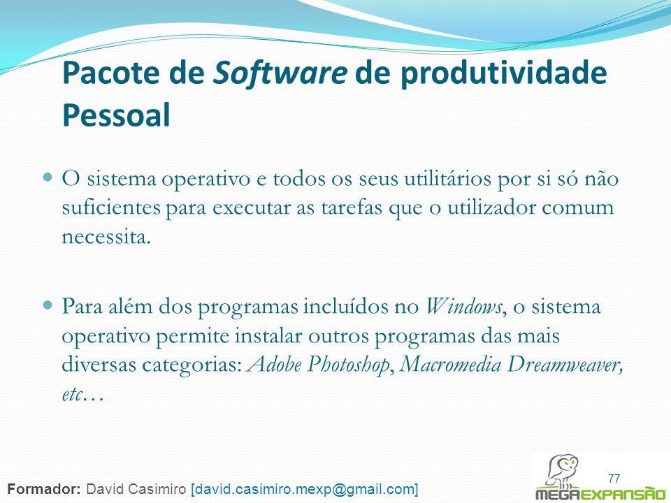 77 Pacote de Software de produtividade Pessoal O sistema operativo e todos os seus utilitários por si só não suficientes para executar as tarefas que