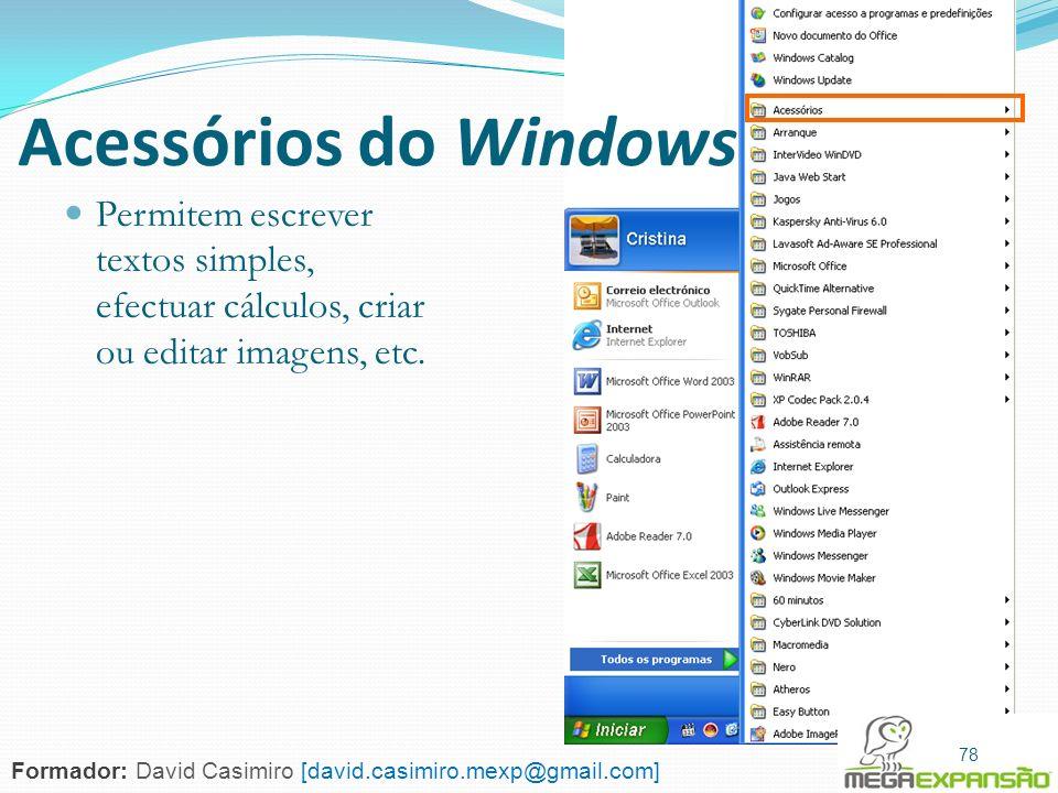 78 Acessórios do Windows Permitem escrever textos simples, efectuar cálculos, criar ou editar imagens, etc. 78 Formador: David Casimiro [david.casimir