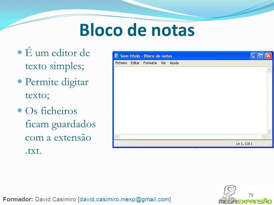 79 Bloco de notas É um editor de texto simples; Permite digitar texto; Os ficheiros ficam guardados com a extensão.txt. 79 Formador: David Casimiro [d