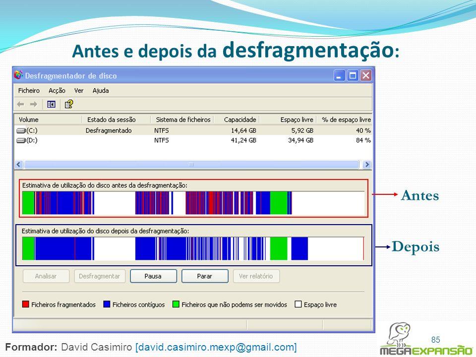 85 Antes e depois da desfragmentação : Antes Depois 85 Formador: David Casimiro [david.casimiro.mexp@gmail.com]