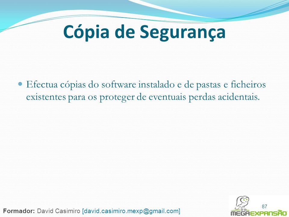 87 Cópia de Segurança Efectua cópias do software instalado e de pastas e ficheiros existentes para os proteger de eventuais perdas acidentais. 87 Form