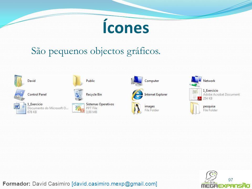 97 Ícones São pequenos objectos gráficos. 97 Formador: David Casimiro [david.casimiro.mexp@gmail.com]