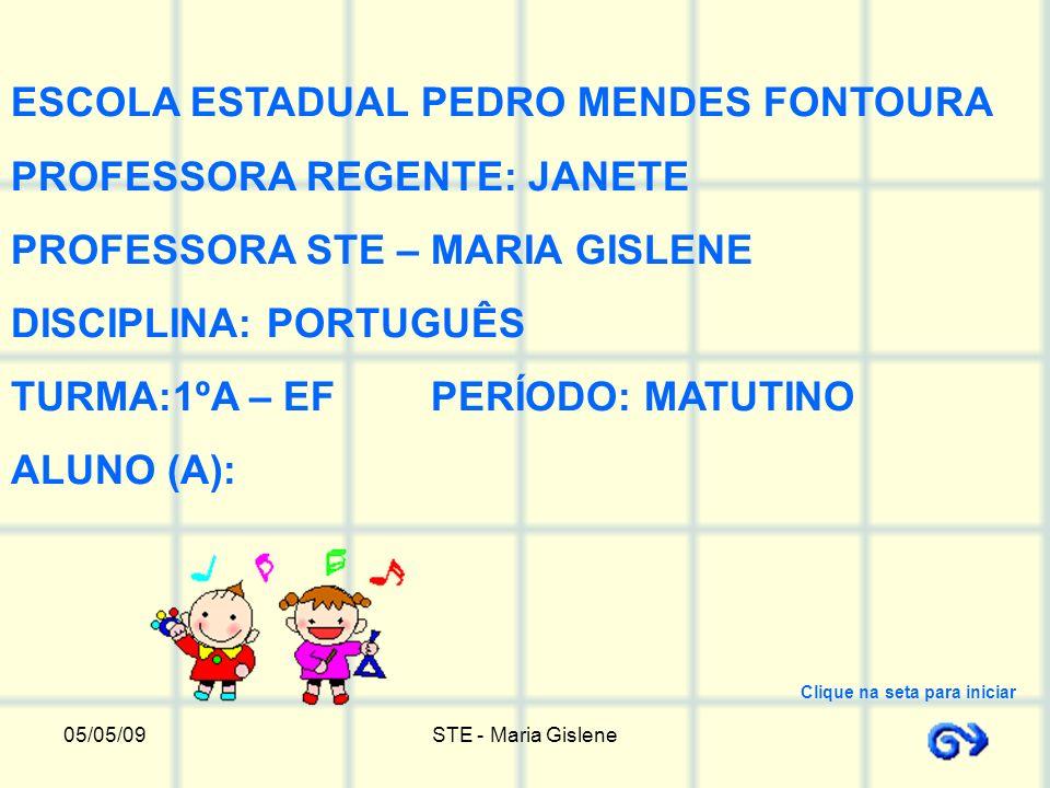 05/05/09STE - Maria Gislene ESCOLA ESTADUAL PEDRO MENDES FONTOURA PROFESSORA REGENTE: JANETE PROFESSORA STE – MARIA GISLENE DISCIPLINA: PORTUGUÊS TURM